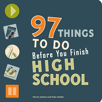 97 Things to Do Before You Finish High School By Jenkins, Steven/ Stalder, Erika/ Houshyar, Azadeh (ILT)